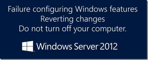 Failure configuring Windows Features, reverting changes